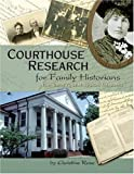 Courthouse Research for Family Historians: Your Guide to Genealogical Treasures (0929626168) by Christine Rose