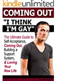 Coming Out: I Think I'm Gay ~ The Ultimate Guide to Self-Acceptance, Coming Out, Building a Support System, and Loving Your New Life ~ ( How to Come Out of the Closet )