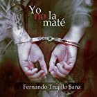 Yo no la maté Audiobook by Fernando Trujillo Narrated by Benjamín Figueres