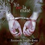 Yo no la maté | Fernando Trujillo