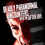 Deadly Paranormal Encounters with the After Life | OH Krill