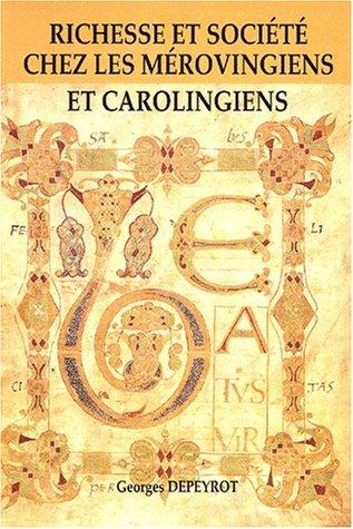 Richesse et société chez les Mérovingiens et Carolingiens