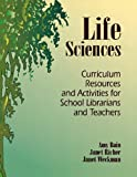 Life Sciences: Curriculum Resources and Activities for School Librarians and Teachers