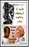 img - for Mama said - I will always carry you! Thanks Mom for not aborting me. book / textbook / text book