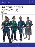 German Armies 1870-71: v. 1: Prussia (Men-at-Arms)