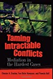 img - for By Chester A. Crocker - Taming Intractable Conflicts: Mediation in the Hardest Cases: 1st (first) Edition book / textbook / text book