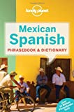 Lonely Planet Mexican Spanish Phrasebook & Dictionary (Lonely Planet Phrasebook: Mexican Spanish)