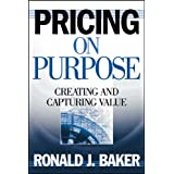 Pricing on Purpose: Creating and Capturing Valueby Ronald J. Baker