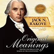 Original Meanings: Politics and Ideas in the Making of the Constitution | [Jack N. Rakove]
