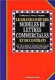 LE GRAND LIVRE DES MODELES DE LETTRES COMMERCIALES ET DE CONTRATS...
