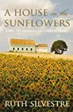 img - for By Ruth Silvestre A House in the Sunflowers (Sunflower Trilogy) (Reissue) [Paperback] book / textbook / text book