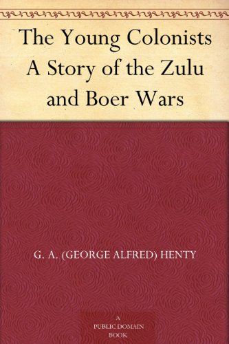 The Young Colonists A Story of the Zulu and Boer Wars