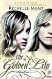 Richelle Mead The Golden Lily (Bloodlines (Razor Bill))