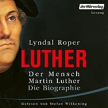Der Mensch Martin Luther: Die Biographie Hörbuch von Lyndal Roper Gesprochen von: Stefan Wilkening