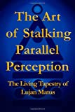 The Art of Stalking Parallel Perception: The Living Tapestry of Lujan Matus