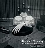 img - for Jindrich Styrsky, On the Needles of These Days: Fotografie 1934-1935 book / textbook / text book