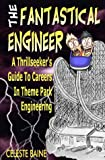 img - for The Fantastical Engineer : A Thrillseeker's Guide to Careers in Theme Park Engineering book / textbook / text book