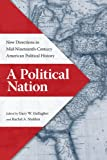 img - for A Political Nation: New Directions in Mid-Nineteenth-Century American Political History book / textbook / text book