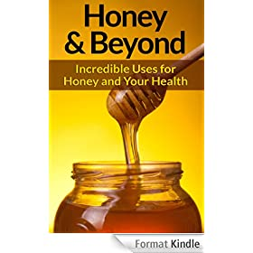 Honey: and Natural Remedies - Inredible ways for using Honey, Apple Cider Vinegar, Cinnamon, Lemon, and Many More Natural Remedies to Boost Energy and ... Skin Care, Hair) (English Edition)
