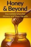 Honey: And Natural Remedies - Incredible Ways For Using Honey, Apple Cider Vinegar, Cinnamon, Lemon, And Many More Natural Remedies To Boost Energy And ... Skin Care, Hair) (English Edition)