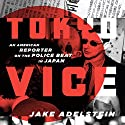 Tokyo Vice: An American Reporter on the Police Beat in Japan (       UNABRIDGED) by Jake Adelstein Narrated by Jake Adelstein