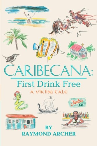 Book: Caribecana - First Drink Free by Raymond Archer