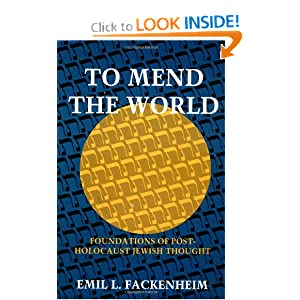 To Mend the World: Foundations of Post-Holocaust Jewish Thought Emil L. Fackenheim