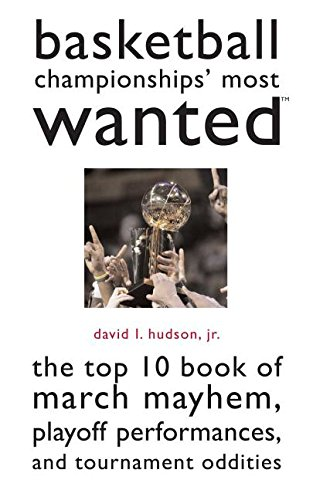 """Basketball Championships Most Wantedâ""""¢: The Top 10 Book of March Mayhem, Playoff Performances, And Tournament Oddities"""
