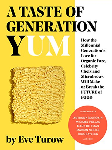 A Taste of Generation Yum: How a Generation's Love for Organic Fare, Celebrity Chefs and Microbrews Will Make or Break the Future of Food by Eve Turow