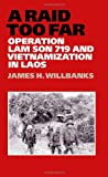 A Raid Too Far: Operation Lam Son 719 and Vietnamization in Laos (Williams-Ford Texas A&M University Military History Series)