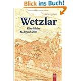 Wetzlar: Eine kleine Stadtgeschichte