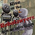 Rise of the Robolawyers: Adventures of Powerhouse, Book 2 Audiobook by Adam Graham, Andrea Graham Narrated by Scot Wilcox