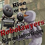 Rise of the Robolawyers: Adventures of Powerhouse, Book 2 (       UNABRIDGED) by Adam Graham, Andrea Graham Narrated by Scot Wilcox