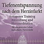 Tiefenentspannung nach dem Herzinfarkt: Autogenes Training, Atemübung und Herzmeditation für ein gesundes Leben nach einem Infarkt | Franziska Diesmann,Torsten Abrolat