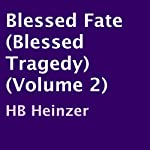 Blessed Fate: Blessed Tragedy, Volume 2 | H. B. Heinzer