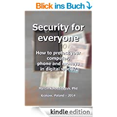 Security for everyone: How to protect your computer, phone and moneys in digital world? (English Edition)