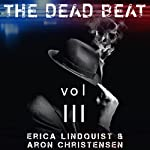 The Dead Beat: Volume 3 | Erica Lindquist,Aron Christensen