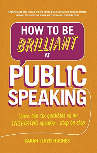 How to Be Brilliant at Public Speaking 2e: Learn the six qualities of an inspiring speaker – step by step (2nd Edition)