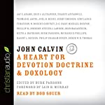 John Calvin: A Heart for Devotion, Doctrine, Doxology | Burk Parsons