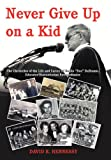 Never Give Up on a Kid.: The Chronicles of the Life and Career of Emilio Dee Dabramo, Educator/Humanitarian Extraordinaire.