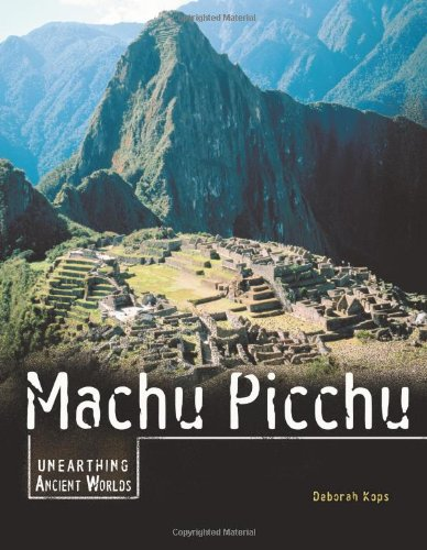 Machu Picchu (Unearthing Ancient Worlds)