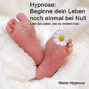 Hypnose: Beginne dein Leben noch einmal bei Null Hörbuch