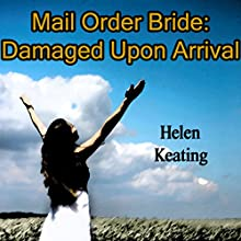 Mail Order Bride: Damaged Upon Arrival: Western Christian Romance (       UNABRIDGED) by Helen Keating Narrated by Bailey Varness