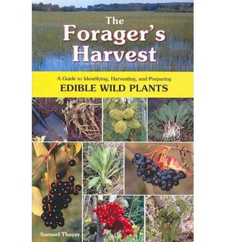 The Forager's Harvest: A Guide to Identifying, Harvesting, and Preparing Wild Edible Plants