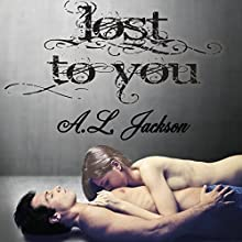 Lost to You: Take This Regret Series, Book 4 Audiobook by A. L. Jackson Narrated by Andi Arndt