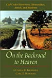 img - for On the Backroad to Heaven: Old Order Hutterites, Mennonites, Amish, and Brethren (Center Books in Anabaptist Studies) book / textbook / text book