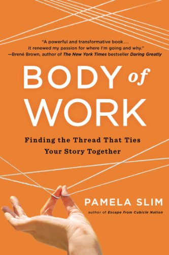 Body of Work: Finding the Thread That Ties Your Story Together: Pamela Slim: 9781591846192: Amazon.com: Books