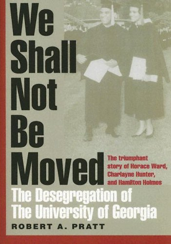 We Shall Not Be Moved: The Desegregation of the University of Georgia