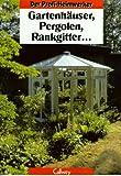 Gartenhäuser, Pergolen, Rankgitter...
