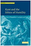img - for Kant and the Ethics of Humility: A Story of Dependence, Corruption and Virtue book / textbook / text book
